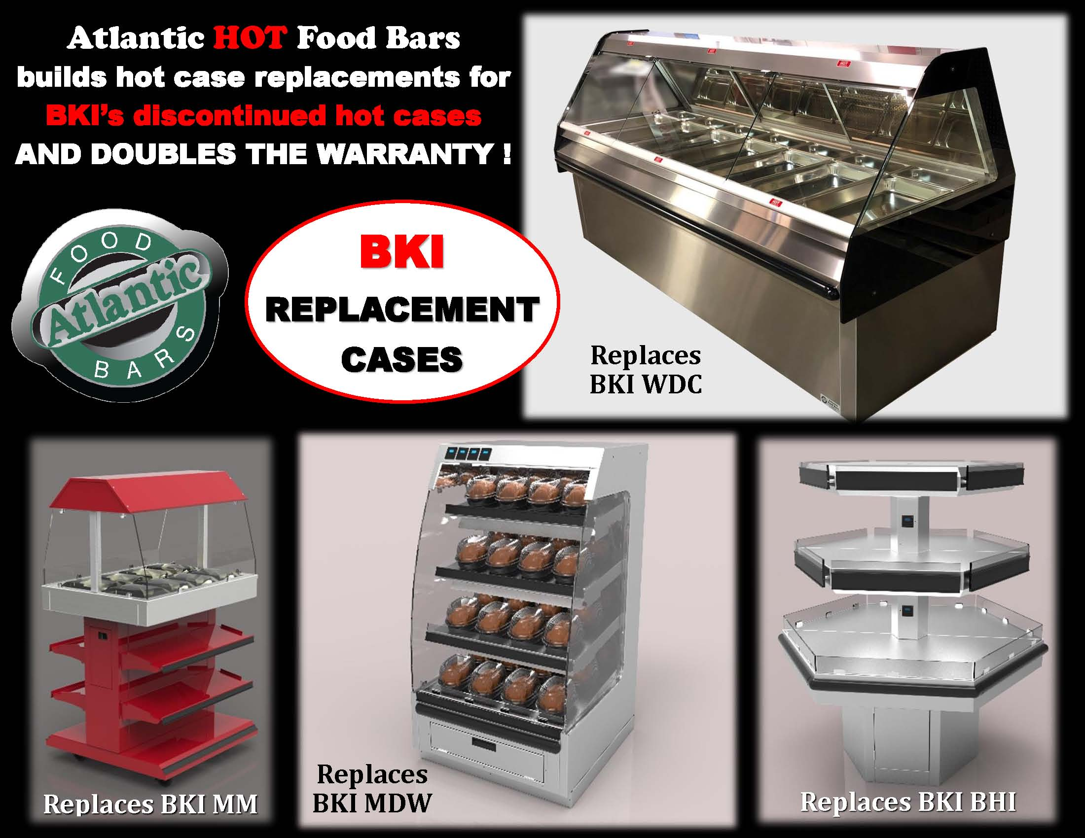 Atlantic Food Bars - Replacements for Discontinued BKI Hot Cases - MM BHI MDW WDC - HH HXH WRGCL WRT SHFBBK